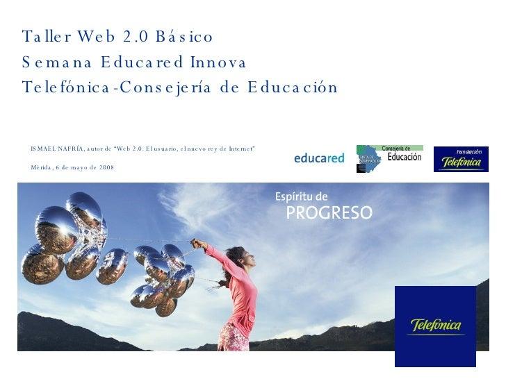 """Taller Web 2.0 Básico Semana Educared Innova Telefónica-Consejería de Educación ISMAEL NAFRÍA, autor de """"Web 2.0. El usuar..."""