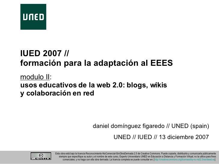 IUED 2007 // formación para la adaptación al EEES <ul><ul><li>daniel domínguez figaredo // UNED (spain)   UNED // IUED // ...