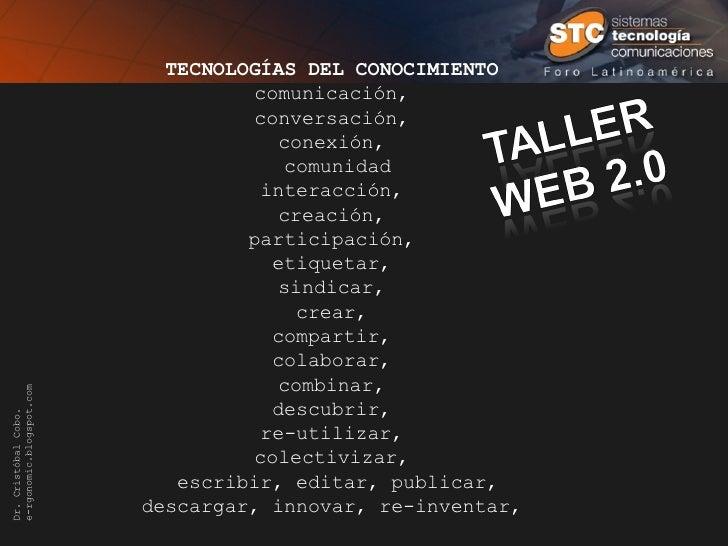 TECNOLOGÍAS DEL CONOCIMIENTO Dr. Cristóbal Cobo. e-rgonomic.blogspot.com TECNOLOGÍAS DEL CONOCIMIENTO   comunicación,  con...