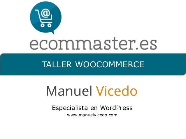 TALLER WOOCOMMERCE  Especialista en WordPress  www.manuelvicedo.com