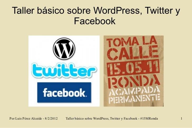 Taller básico sobre WordPress, Twitter y                FacebookPor Luis Pérez Alcaide - 8/2/2012   Taller básico sobre Wo...