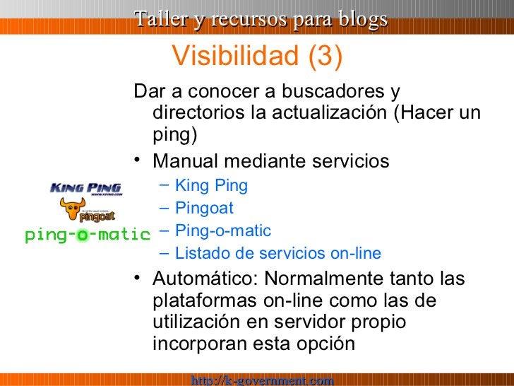 Visibilidad (3) <ul><li>Dar a conocer a buscadores y directorios la actualización (Hacer un ping) </li></ul><ul><li>Manual...