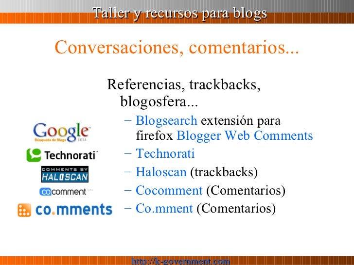 Conversaciones, comentarios... <ul><li>Referencias, trackbacks, blogosfera... </li></ul><ul><ul><li>Blogsearch  extensión ...