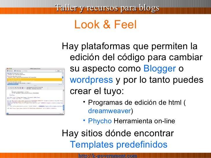 Look & Feel <ul><li>Hay plataformas que permiten la edición del código para cambiar su aspecto como  Blogger  o  wordpress...
