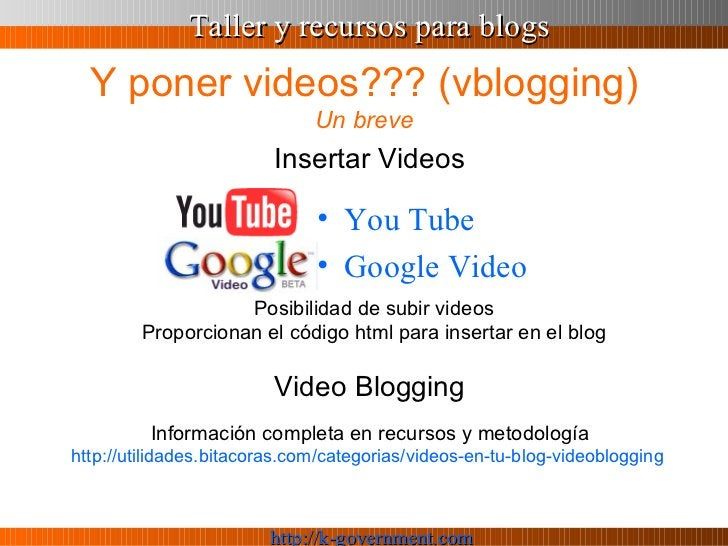 Y poner videos??? (vblogging) Un breve <ul><li>You Tube </li></ul><ul><li>Google  Video </li></ul>Posibilidad de subir vid...