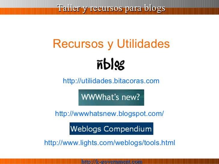 Recursos y Utilidades http ://utilidades. bitacoras . com http://wwwhatsnew.blogspot.com/   http://www.lights.com/weblogs/...