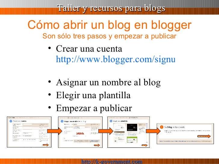 Cómo abrir un blog en blogger Son sólo tres pasos y empezar a publicar <ul><li>Crear una cuenta  http://www.blogger.com/si...