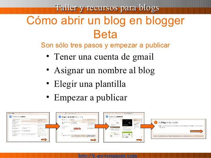 Cómo abrir un blog en blogger Beta Son sólo tres pasos y empezar a publicar <ul><li>Tener una cuenta de gmail </li></ul><u...