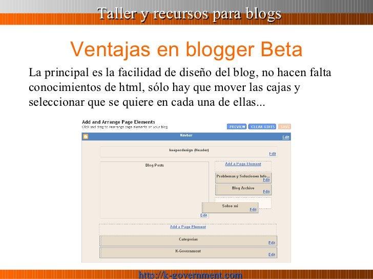Ventajas en blogger Beta La principal es la facilidad de diseño del blog, no hacen falta conocimientos de html, sólo hay q...