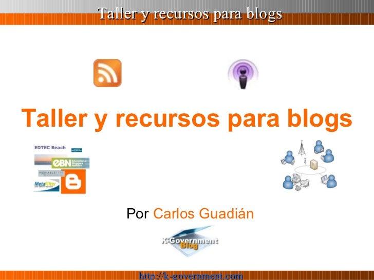 Taller y recursos para blogs   Por  Carlos Guadián