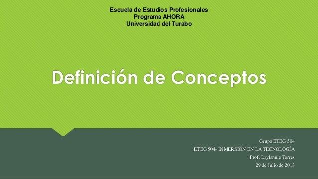 Grupo ETEG 504 ETEG 504- INMERSIÓN EN LA TECNOLOGÍA Prof. Laylannie Torres 29 de Julio de 2013 Escuela de Estudios Profesi...