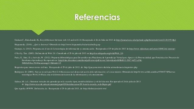 Referencias Graham C., Balachander K., Key differences between web 1.0 and web 2.0. Recuperado el 26 de Julio de 2013 de h...