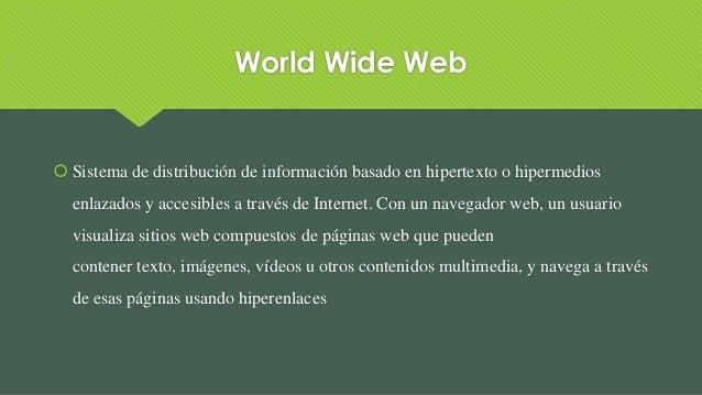 World Wide Web  Sistema de distribución de información basado en hipertexto o hipermedios enlazados y accesibles a través...