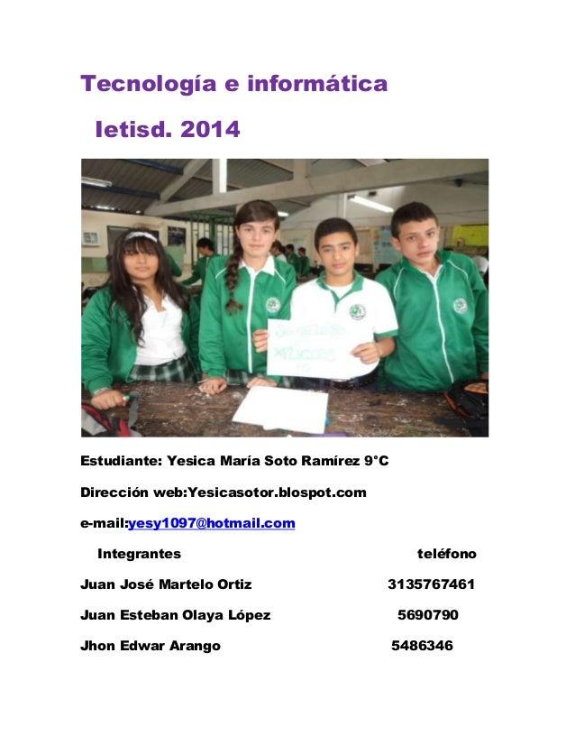 Tecnología e informática Ietisd. 2014 Estudiante: Yesica María Soto Ramírez 9°C Dirección web:Yesicasotor.blospot.com e-ma...