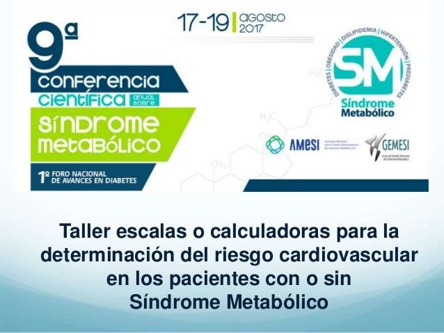 Taller escalas o calculadoras para la determinación del riesgo cardiovascular en los pacientes con o sin Síndrome Metabóli...