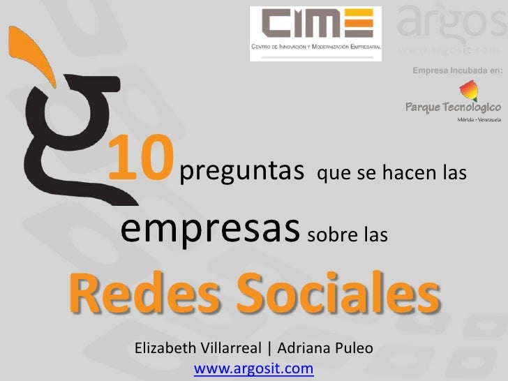 Empresa Incubada en:<br />10preguntasque se hacen las empresas sobre las Redes Sociales<br />Elizabeth Villarreal | Adrian...