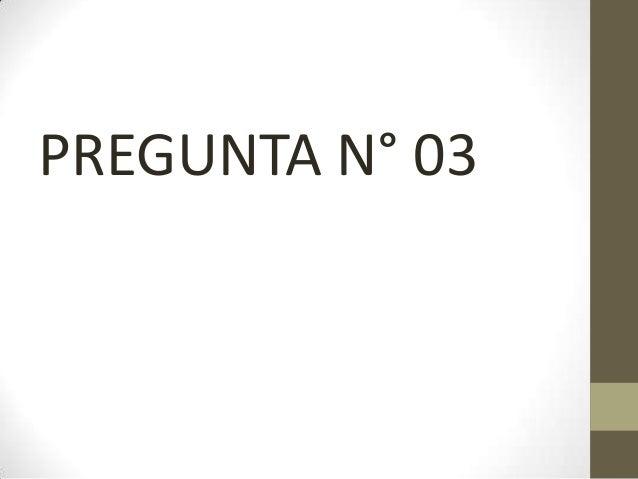 PREGUNTA N° 03