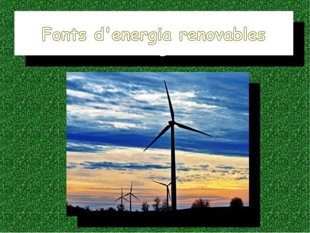 Fonts d'energia renovablesFonts d'energia renovables Fonts d'energia renovablesFonts d'energia renovables