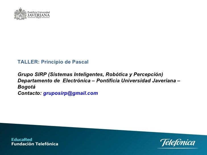 TALLER: Principio de Pascal Grupo SIRP (Sistemas Inteligentes, Robótica y Percepción) Departamento de  Electrónica – Ponti...