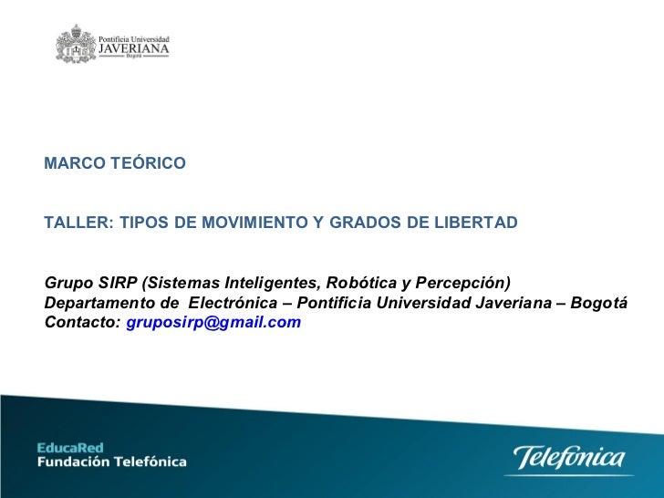 MARCO TEÓRICO  TALLER: TIPOS DE MOVIMIENTO Y GRADOS DE LIBERTAD Grupo SIRP (Sistemas Inteligentes, Robótica y Percepción) ...