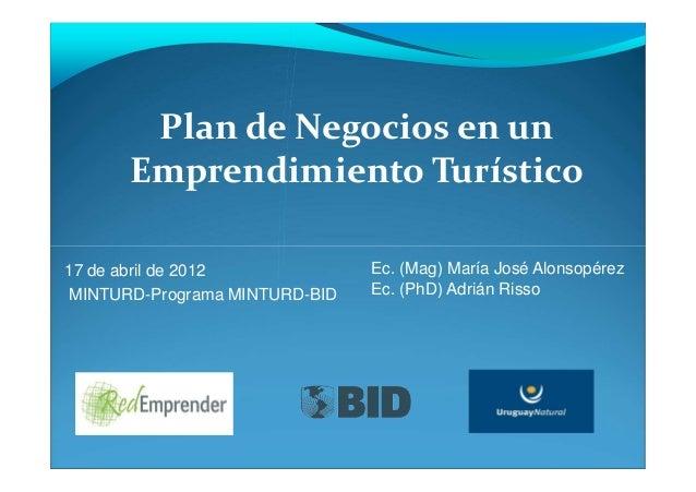 Plan de Negocios en un      Emprendimiento Turístico17 de abril de 2012            Ec. (Mag) María José AlonsopérezMINTURD...