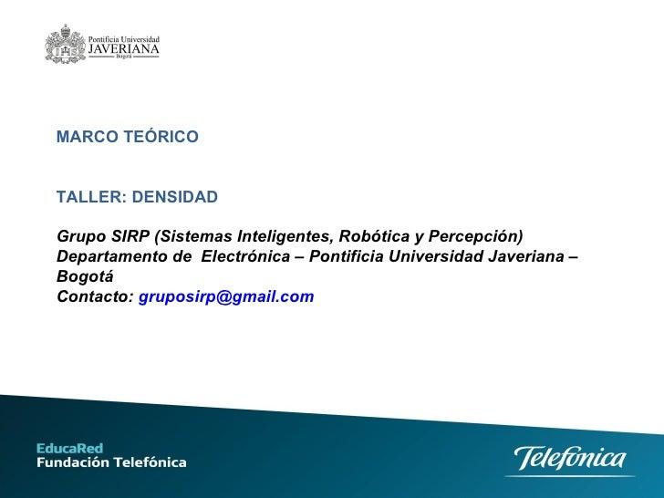 MARCO TEÓRICO  TALLER: DENSIDAD Grupo SIRP (Sistemas Inteligentes, Robótica y Percepción) Departamento de  Electrónica – P...