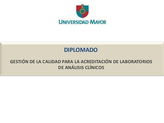 DIPLOMADO GESTIÓN DE LA CALIDAD PARA LA ACREDITACIÓN DE LABORATORIOS DE ANÁLISIS CLÍNICOS