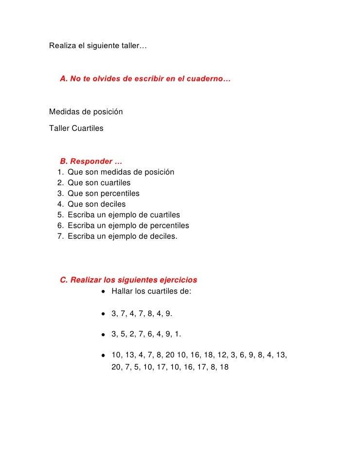 Realiza el siguiente taller…<br />No te olvides de escribir en el cuaderno…<br />Medidas de posición <br />Taller Cuartile...