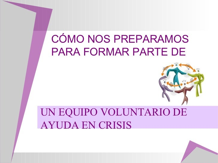 CÓMO NOS PREPARAMOS PARA FORMAR PARTE DE  UN EQUIPO VOLUNTARIO DE AYUDA EN CRISIS