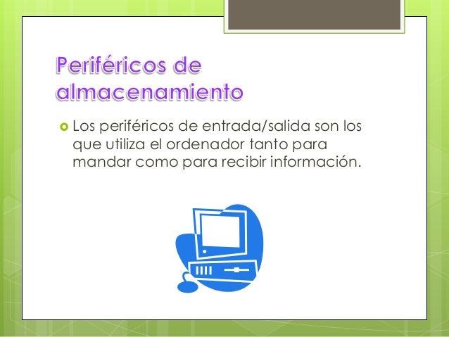  Muestran al usuario el resultado de las operaciones realizadas o procesadas por el computador.