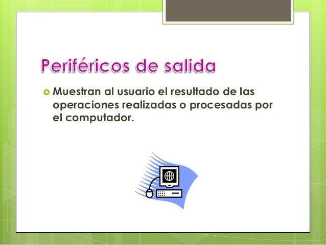 http://www.informatica-hoy.com.ar/aprender- informatica/Perifericos-de-la-computadora.php  http://cristian-sisalema.blo...