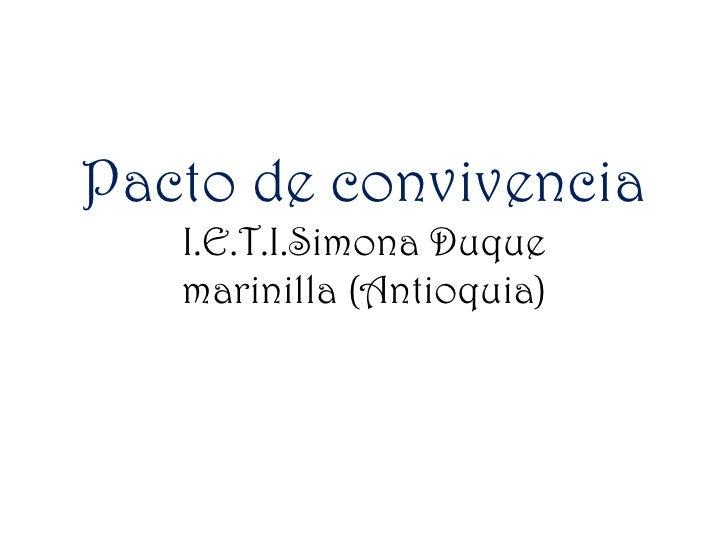 Pacto de convivenciaI.E.T.I.SimonaDuquemarinilla (Antioquia)<br />