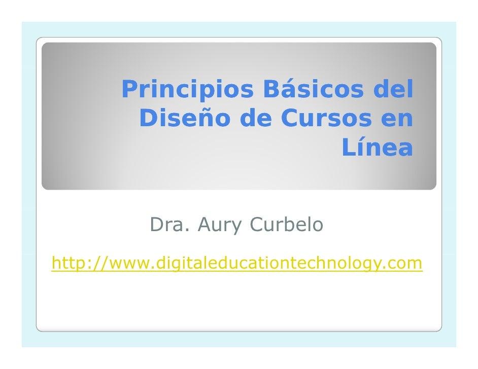 Principios Básicos del         Diseño de Cursos en                        Línea             Dra. Aury Curbelo http://www.d...