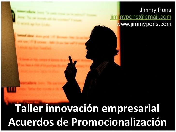 Jimmy Pons                           jimmypons@gmail.com                              www.jimmypons.com Taller innovació...