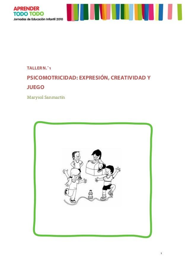 1 TALLER N.˚1 PSICOMOTRICIDAD: EXPRESIÓN, CREATIVIDAD Y JUEGO Marysol Sanmartín