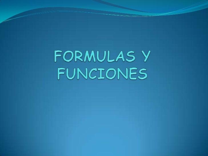 Fórmulas y Funciones Una función es una fórmula predefinida por Excel 2007 (o por el usuario) que opera con uno o más valo...