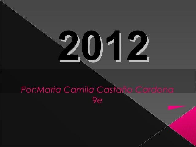 2012Por:Maria Camila Castaño Cardona                9e