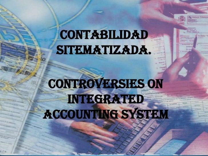 CONTABILIDAD SITEMATIZADA. CONTROVERSIES ON    INTEGRATEDACCOUNTING SYSTEM