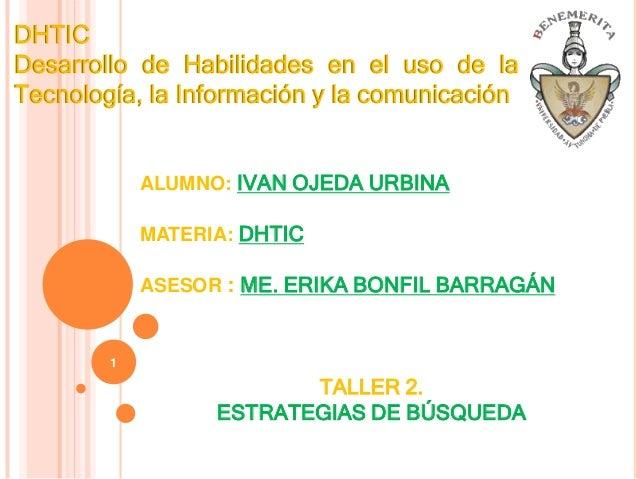 DHTIC Desarrollo de Habilidades en el uso de la Tecnología, la Información y la comunicación ALUMNO: IVAN OJEDA URBINA MAT...