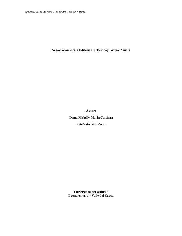 NEGOCIACION CASA EDITORIAL EL TIEMPO – GRUPO PLANETA  Negociación –Casa Editorial El Tiempoy Grupo Planeta  Autor: Diana M...