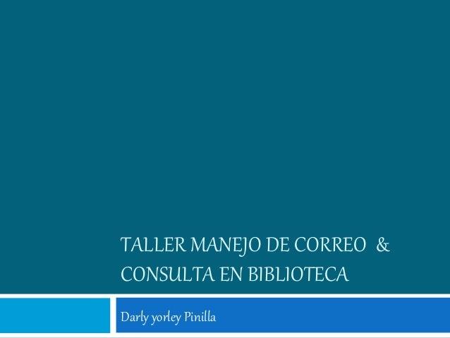 TALLER MANEJO DE CORREO & CONSULTA EN BIBLIOTECA Darly yorley Pinilla