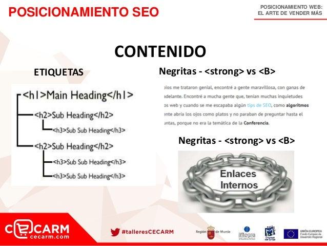 POSICIONAMIENTO WEB: EL ARTE DE VENDER MÁSPOSICIONAMIENTO SEO CONTENIDO ETIQUETAS Negritas - <strong> vs <B> Negritas - <s...