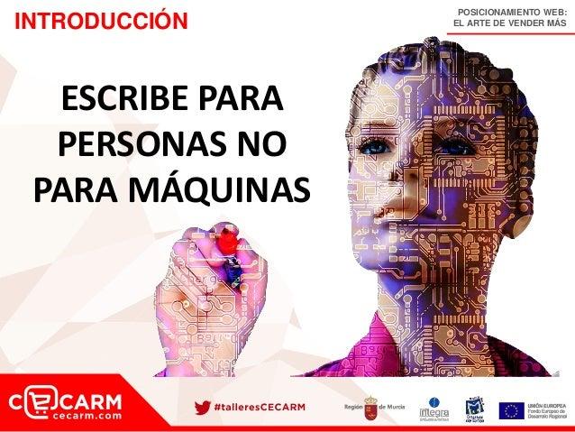 POSICIONAMIENTO WEB: EL ARTE DE VENDER MÁSINTRODUCCIÓN ESCRIBE PARA PERSONAS NO PARA MÁQUINAS