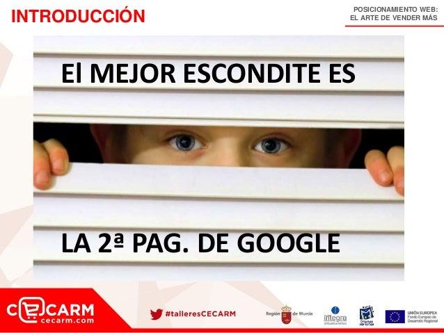 POSICIONAMIENTO WEB: EL ARTE DE VENDER MÁSINTRODUCCIÓN El MEJOR ESCONDITE ES LA 2ª PAG. DE GOOGLE
