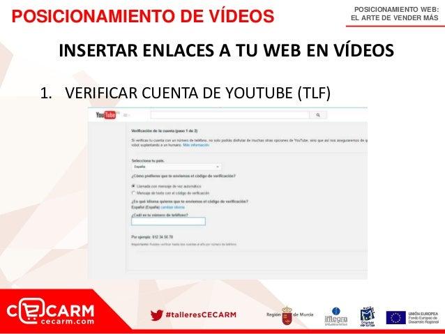POSICIONAMIENTO WEB: EL ARTE DE VENDER MÁSPOSICIONAMIENTO DE VÍDEOS INSERTAR ENLACES A TU WEB EN VÍDEOS 1. VERIFICAR CUENT...