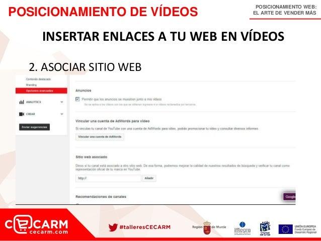 POSICIONAMIENTO WEB: EL ARTE DE VENDER MÁSPOSICIONAMIENTO DE VÍDEOS INSERTAR ENLACES A TU WEB EN VÍDEOS 2. ASOCIAR SITIO W...