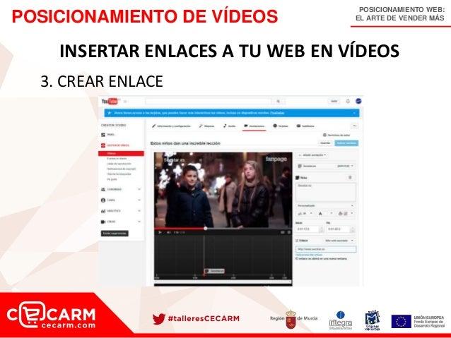 POSICIONAMIENTO WEB: EL ARTE DE VENDER MÁSPOSICIONAMIENTO DE VÍDEOS INSERTAR ENLACES A TU WEB EN VÍDEOS 3. CREAR ENLACE