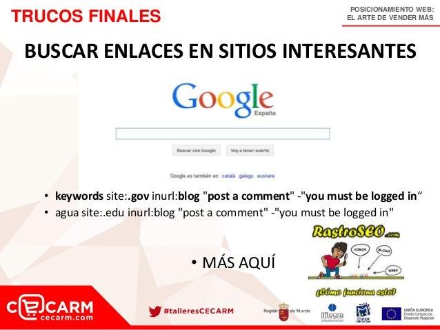 POSICIONAMIENTO WEB: EL ARTE DE VENDER MÁSTRUCOS FINALES BUSCAR ENLACES EN SITIOS INTERESANTES • keywords site:.gov inurl:...