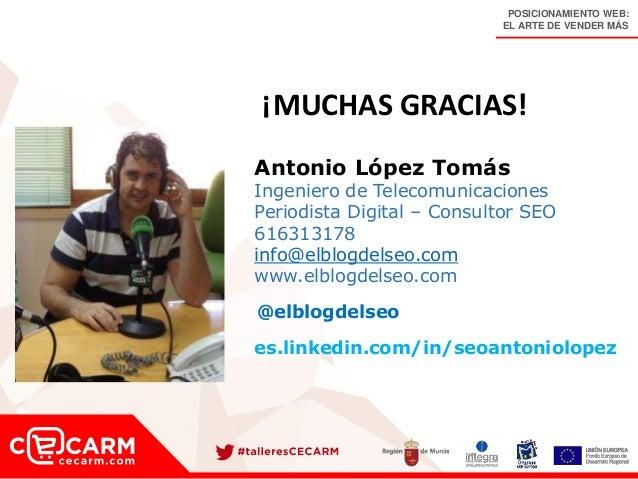 POSICIONAMIENTO WEB: EL ARTE DE VENDER MÁS Antonio López Tomás Ingeniero de Telecomunicaciones Periodista Digital – Consul...