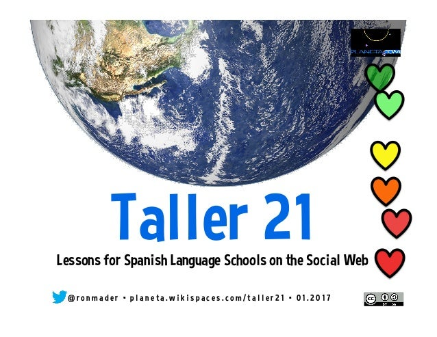 Taller 21Lessons for Spanish Language Schools on the Social Web @ r o n m a d e r • p l a n e t a . w i k i s p a c e s . ...